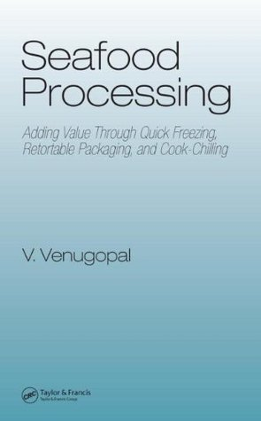 Seafood Processing: Adding Value Through Quick Freezing, Retortable Packaging and Cook-Chilling (Food Science and Technology)