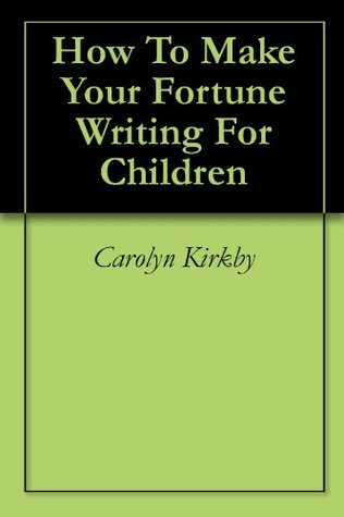 How To Make Your Fortune Writing For Children