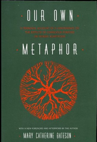 Our Own Metaphor: A Personal Account of a Conference on the Effects of Conscious Purpose on Human Adaptation