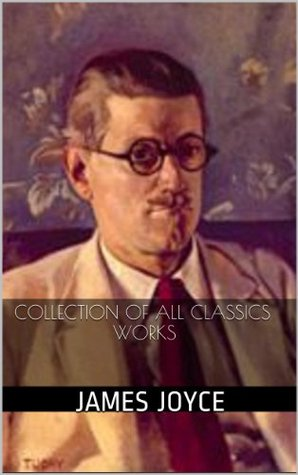 James Joyce: Collection of AllComplete Classics Works