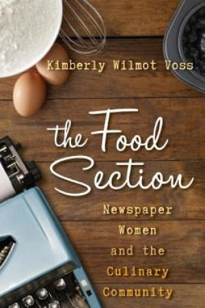 The Food Section: Newspaper Women and the Culinary Community