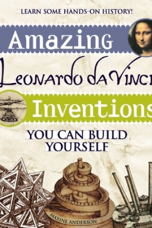 Amazing Leonardo da Vinci Inventions: You Can Build Yourself pdf books