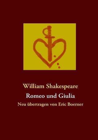 Romeo und Giulia: Neu übertragen von Eric Boerner