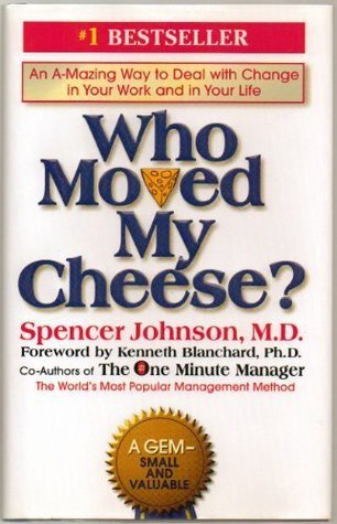 Who Moved My Cheese? An A-Mazing Way to Deal with Change in Your Work and in Your Life