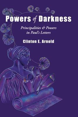 Powers of Darkness: Principalities Powers in Paul's Letters