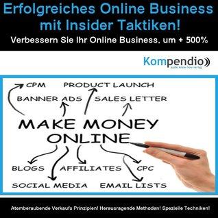 Erfolgreiches Online Business mit Insider Taktiken! Verbessern Sie Ihr Online Business um + 500%: Atemberaubende Verkaufs Prinzipien! Herausragende Methoden! Spezielle Techniken!