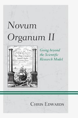 Novum Organum II: Going Beyond the Scientific Research Model