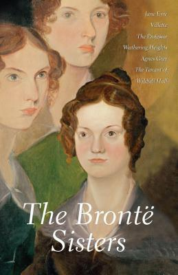 Selected Works of the Brontë Sisters: Jane Eyre / Villette / Wuthering Heights / Agnes Grey / The Tenant of Wildfell Hall