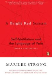 A Bright Red Scream: Self-Mutilation and the Language of Pain Book by Marilee Strong