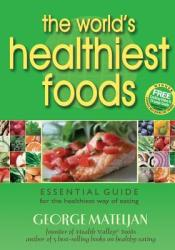 The World's Healthiest Foods: Essential Guide for the Healthiest Way of Eating Book by George Mateljan