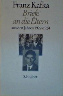 Franz Kafka. Briefe an die Eltern. Aus den Jahren 1922 - 1924
