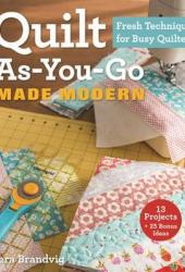 Quilt As-You-Go Made Modern: Fresh Techniques for Busy Quilters Book