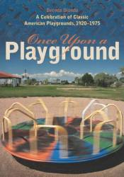 Once Upon a Playground: A Celebration of Classic American Playgrounds, 1920–1975 Book by Brenda Biondo