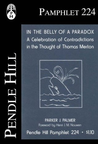 In the Belly of a Paradox: A Celebration of Contradictions in the Thought of Thomas Merton