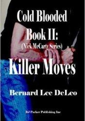 Killer Moves (Nick McCarty: Cold Blooded Assassin, #2) Book by Bernard Lee DeLeo
