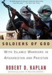 Soldiers of God: With Islamic Warriors in Afghanistan and Pakistan Book by Robert D. Kaplan