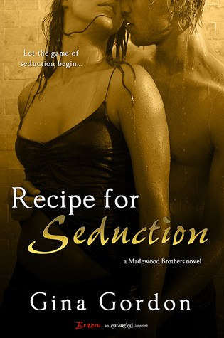 Recipe for Seduction (Madewood Brothers, #3) PDF Book by Gina Gordon PDF ePub