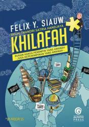 Khilafah: Bukan Hanya Pemimpin Yang Amanah, Tapi Juga Sistem Kepemimpinan Yang Amanah Book by Felix Y. Siauw