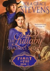 The Lullaby: Shaina's Story (Family of Fire, #1) Book by Lola Grace Stevens
