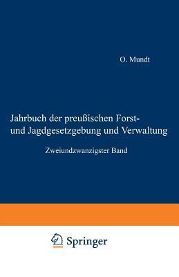 Jahrbuch Der Preussischen Forst- Und Jagdgesetzgebung Und Verwaltung: Zweiundzwanzigster Band