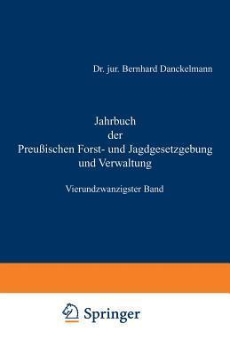 Jahrbuch Der Preussischen Forst- Und Jagdgesetzgebung Und Verwaltung: Vierundzwanzigster Band