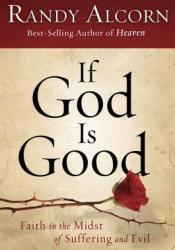 If God Is Good: Faith in the Midst of Suffering and Evil Book by Randy Alcorn