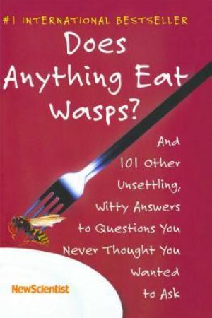 Does Anything Eat Wasps?: And 101 Other Unsettling, Witty Answers to Questions You Never Thought You Wanted to Ask pdf books