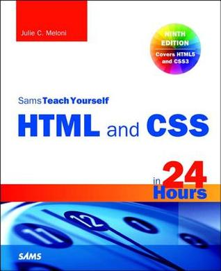 HTML and CSS in 24 Hours, Sams Teach Yourself (Updated for Html5 and Css3), 9/E