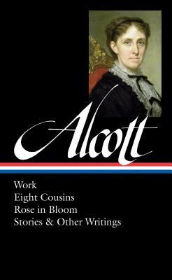 Work / Eight Cousins /Rose in Bloom / Stories & Other Writings