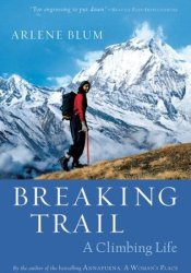 Breaking Trail: A Climbing Life Book by Arlene Blum