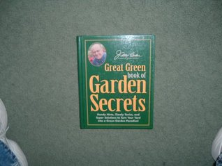 Jerry Baker's Great Green Book of Garden Secrets: Handy Hints, Timely Tonics, And Super Solutions To Turn Your Yard into a Green Garden Paradise