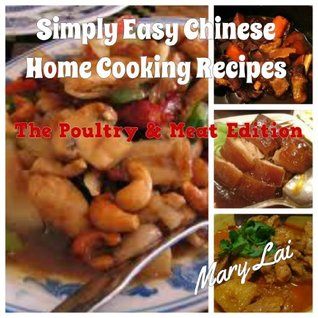 Simply Easy Chinese Home Cooking Recipes: The Poultry & Meat Edition