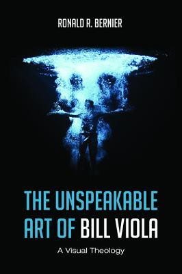 The Unspeakable Art of Bill Viola: A Visual Theology