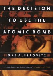 The Decision to Use the Atomic Bomb Book by Gar Alperovitz