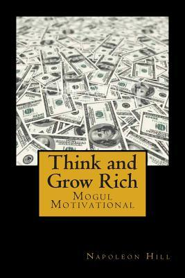 Think and Grow Rich: Self-Help and Motivational Book Inspired by Andrew Carnegie's and Other Millionaires' Sucess Stories: The 13 Steps to Riches