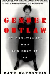 Gender Outlaw: On Men, Women and the Rest of Us Book