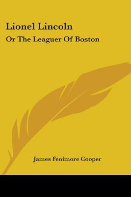 Lionel Lincoln: Or the Leaguer of Boston
