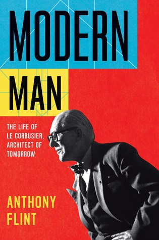 Modern Man: The Life of Le Corbusier, Architect of Tomorrow PDF Book by Anthony Flint PDF ePub