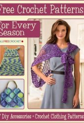 Crochet Patterns for Every Season: 17 DIY Accessories + Crochet Clothing Patterns Book