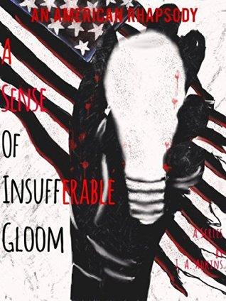 A Sense of Insufferable Gloom (An American Rhapsody #1)