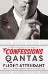Confessions of a Qantas Flight Attendant: True Tales and Gossip from the Galley