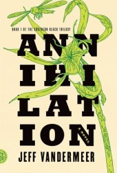 Annihilation (Southern Reach, #1)