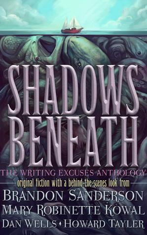 Shadows Beneath: The Writing Excuses Anthology