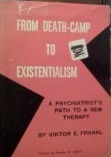 From Death-Camp to Existentialism; a Psychiatrist's Path to a New Therapy