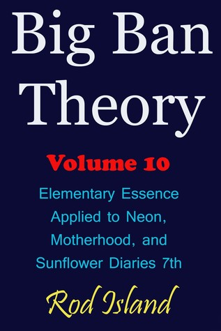Big Ban Theory: Elementary Essence Applied to Neon, Motherhood, and Sunflower Diaries 7th, Volume 10