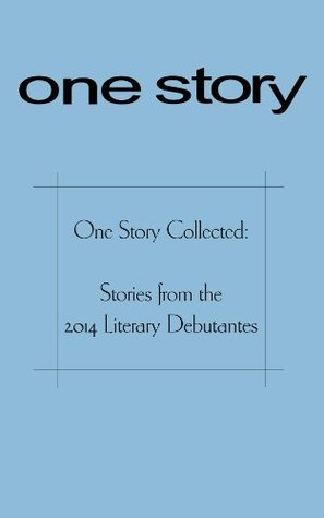One Story Collected: Stories from the 2014 Literary Debutantes