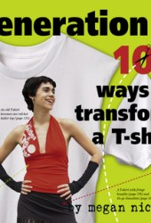 Generation T: 108 Ways to Transform a T-Shirt Book