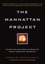 Manhattan Project: The Birth of the Atomic Bomb in the Words of Its Creators, Eyewitnesses and Historians. Book by Cynthia C. Kelly