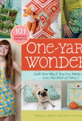 One-Yard Wonders: 101 Sewing Projects; Look How Much You Can Make with Just One Yard of Fabric! Book