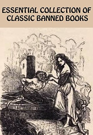 ESSENTIAL COLLECTION OF CLASSIC BANNED BOOKS: Adam Bede, Fanny Hill, Candide, The Hunchback Of Notre Dame, The Awakening, Sister Carrie, Women In Love, Madame Bovary, And Many More…